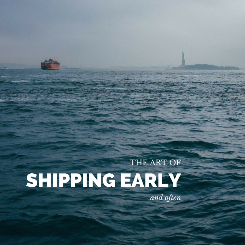 Shipping code early and often